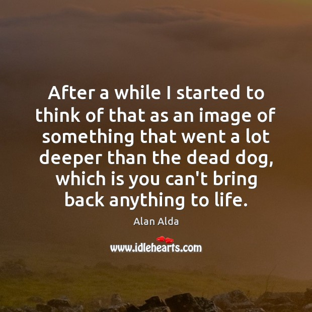 After a while I started to think of that as an image Alan Alda Picture Quote