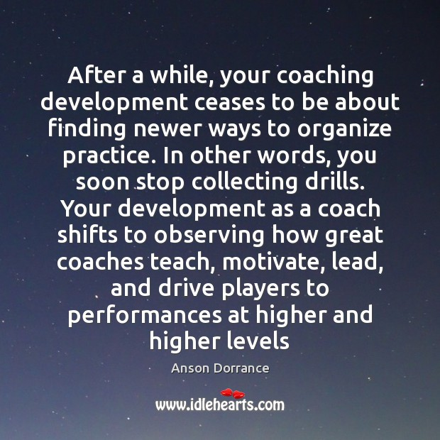 Image, After a while, your coaching development ceases to be about finding newer