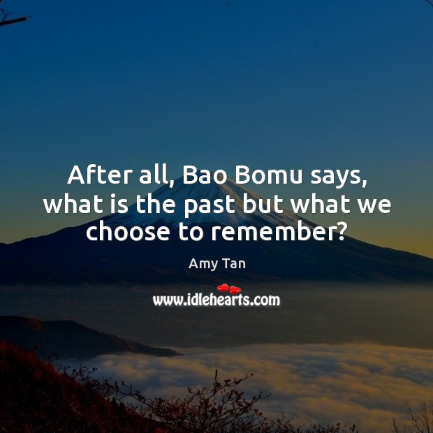 Image, After all, Bao Bomu says, what is the past but what we choose to remember?