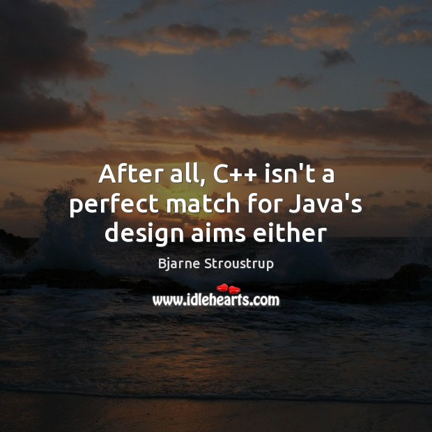 Image, After all, C++ isn't a perfect match for Java's design aims either
