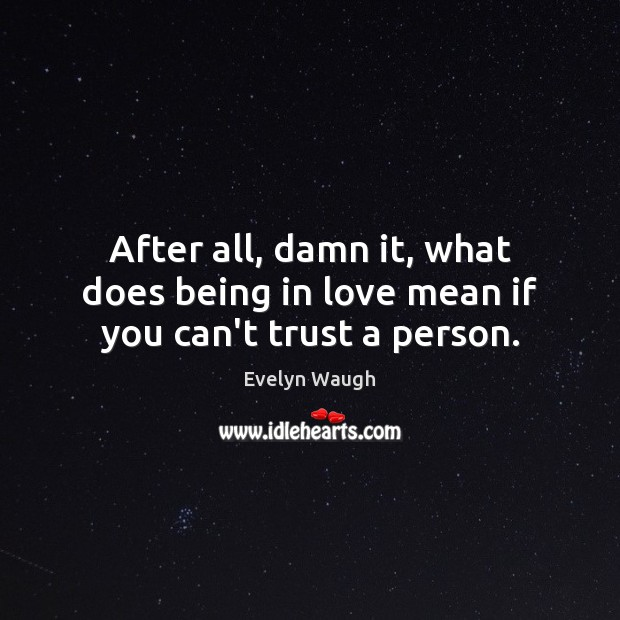 Image, After all, damn it, what does being in love mean if you can't trust a person.