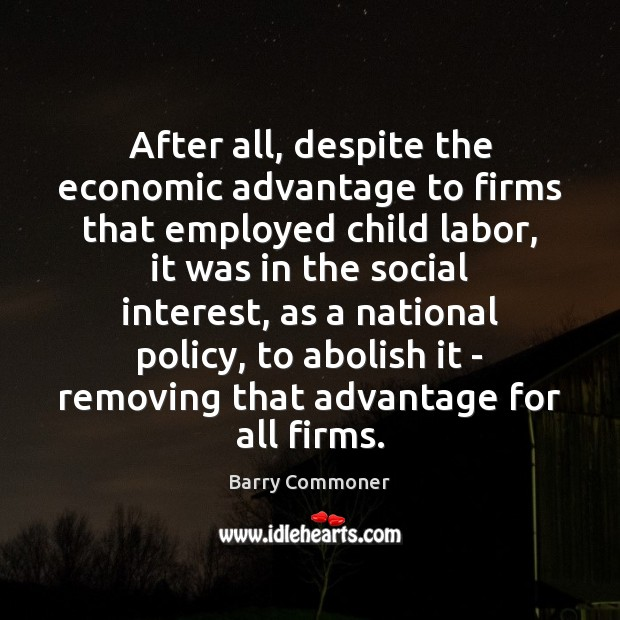 Image, After all, despite the economic advantage to firms that employed child labor,