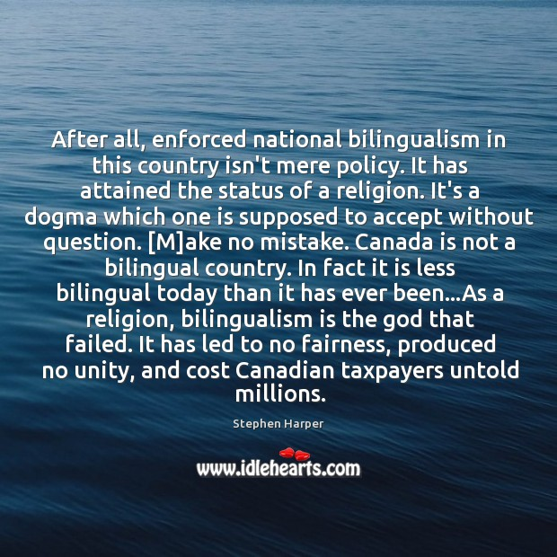 After all, enforced national bilingualism in this country isn't mere policy. It Image