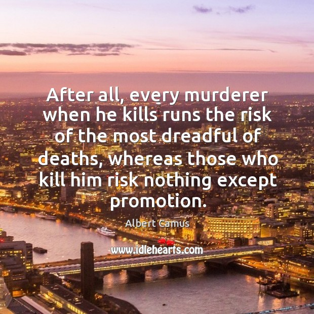 Image, After all, every murderer when he kills runs the risk of the most dreadful of deaths