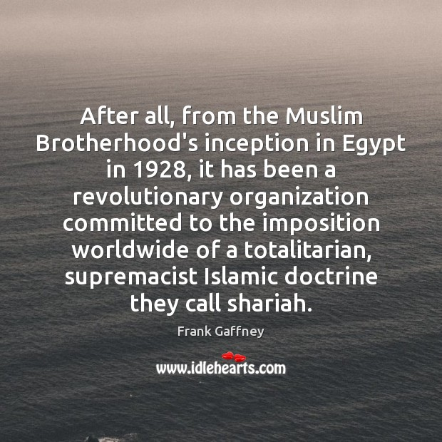 After all, from the Muslim Brotherhood's inception in Egypt in 1928, it has Image