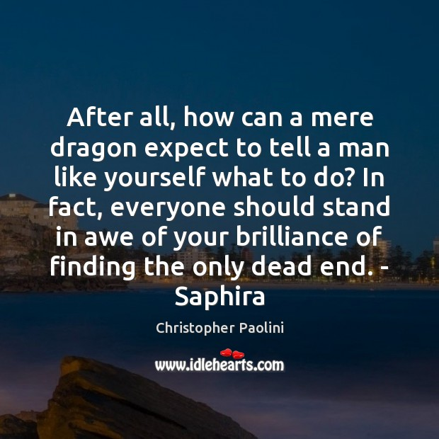 After all, how can a mere dragon expect to tell a man Christopher Paolini Picture Quote