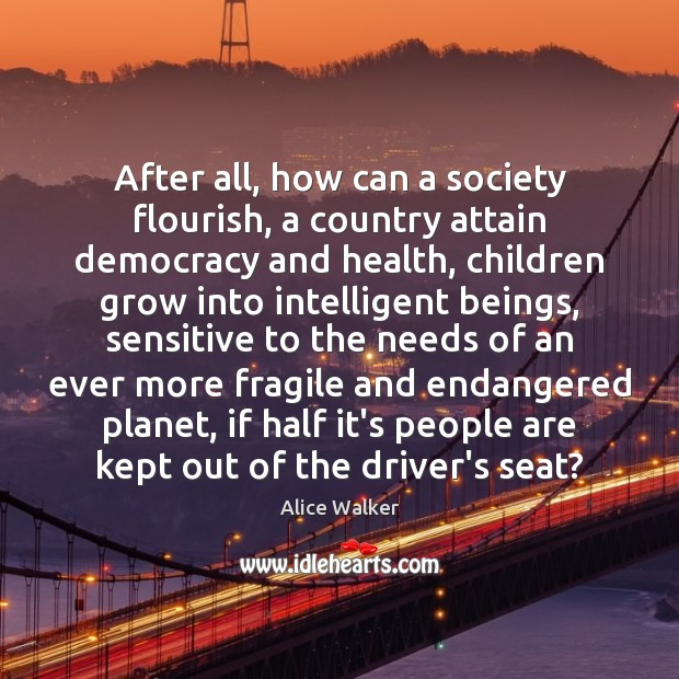 Image, After all, how can a society flourish, a country attain democracy and