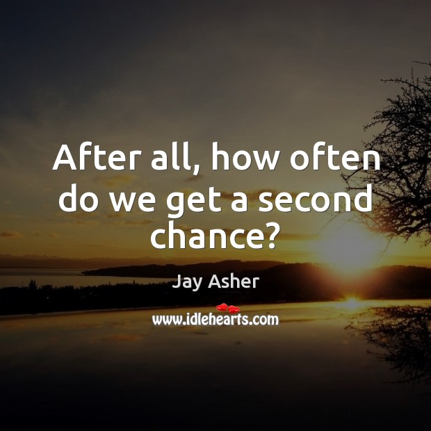 After all, how often do we get a second chance? Image