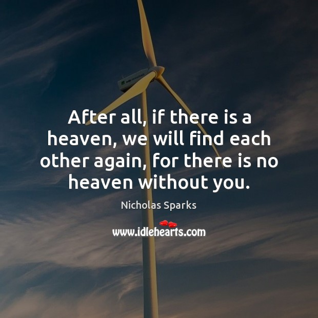 After all, if there is a heaven, we will find each other Nicholas Sparks Picture Quote