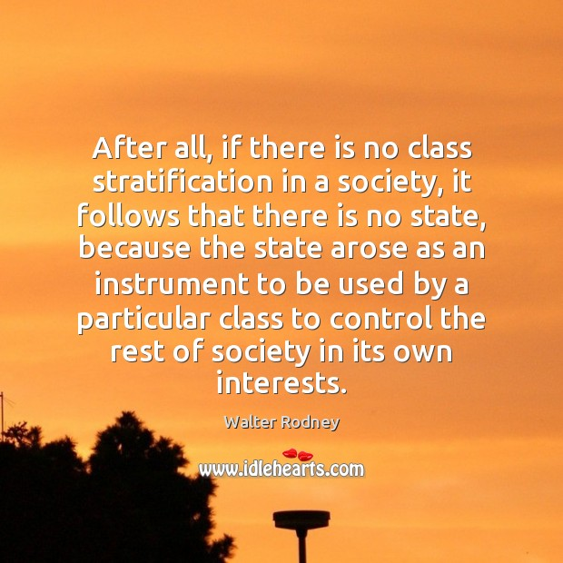 After all, if there is no class stratification in a society, it Image