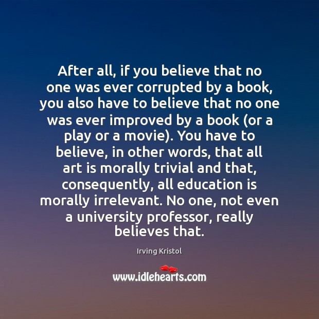After all, if you believe that no one was ever corrupted by Irving Kristol Picture Quote
