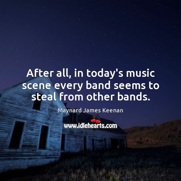 After all, in today's music scene every band seems to steal from other bands. Image