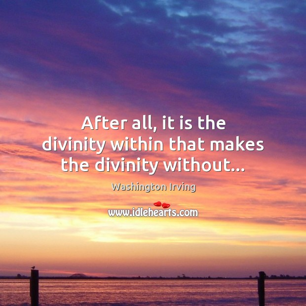 After all, it is the divinity within that makes the divinity without… Image