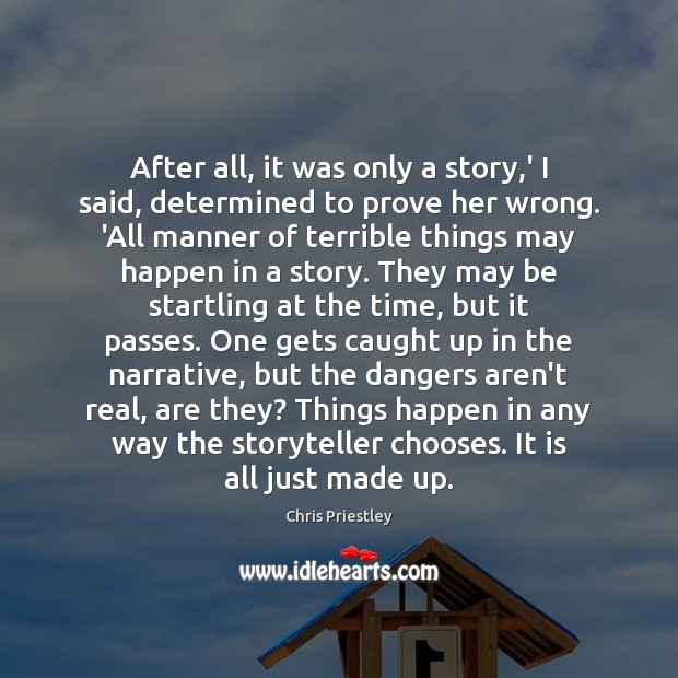 After all, it was only a story,' I said, determined to Image