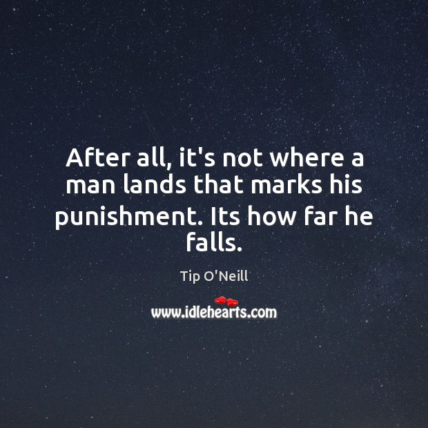 After all, it's not where a man lands that marks his punishment. Its how far he falls. Image