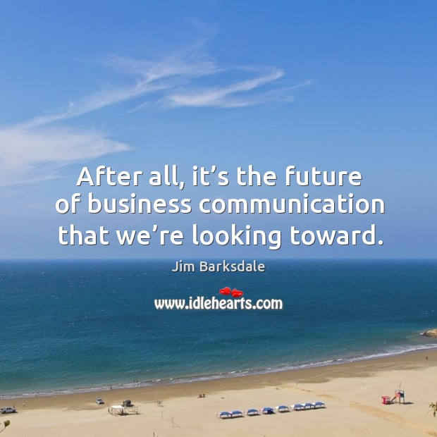 After all, it's the future of business communication that we're looking toward. Image