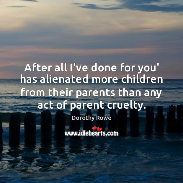 After all I've done for you' has alienated more children from their Image