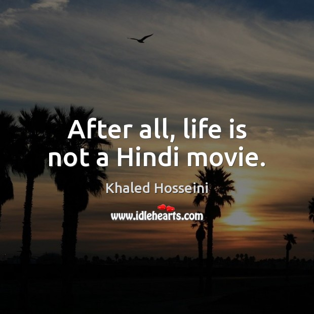 After all, life is not a Hindi movie. Image