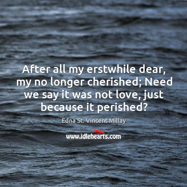 After all my erstwhile dear, my no longer cherished; Need we say Image