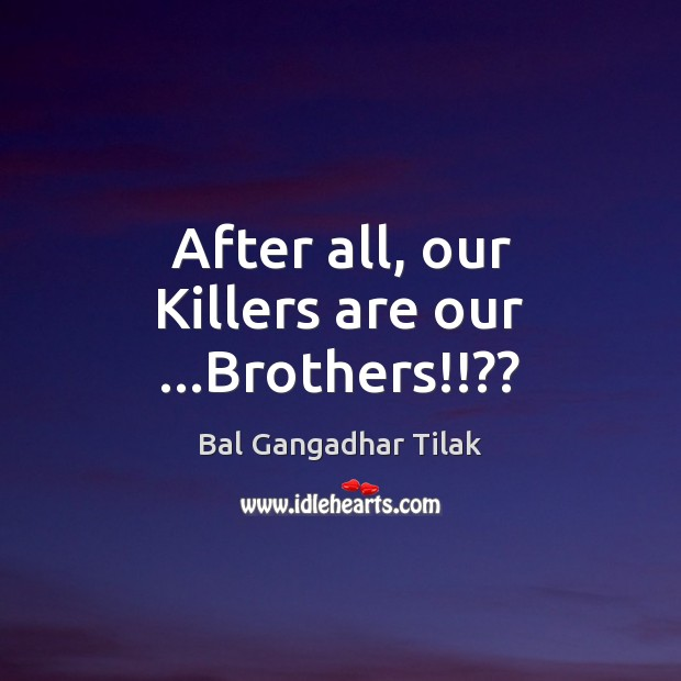 Image, After all, our Killers are our …Brothers!!??