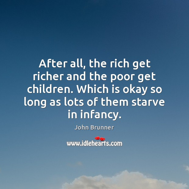 After all, the rich get richer and the poor get children. Which John Brunner Picture Quote