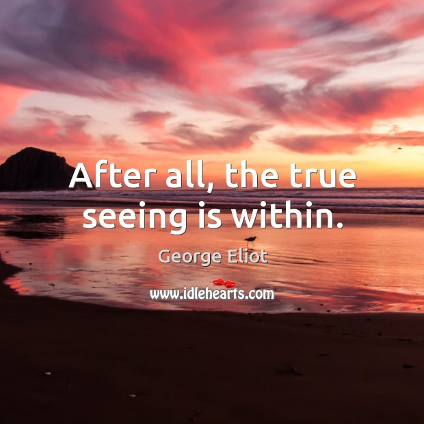 After all, the true seeing is within. Image