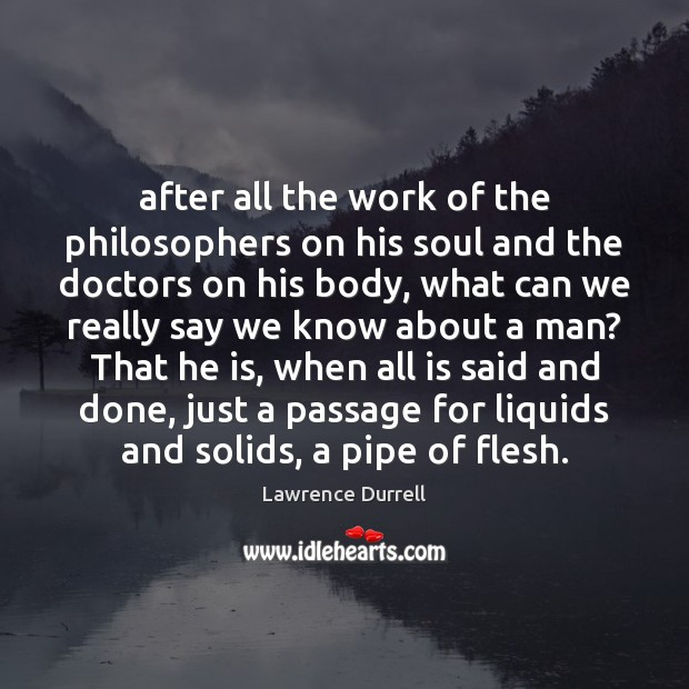 Image, After all the work of the philosophers on his soul and the