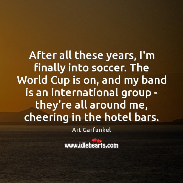 Image, After all these years, I'm finally into soccer. The World Cup is