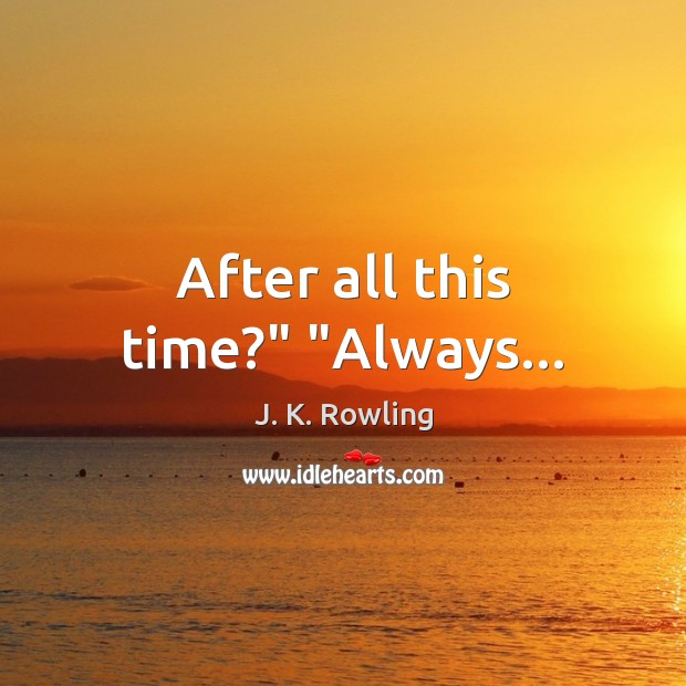 "Image, After all this time?"" ""Always…"