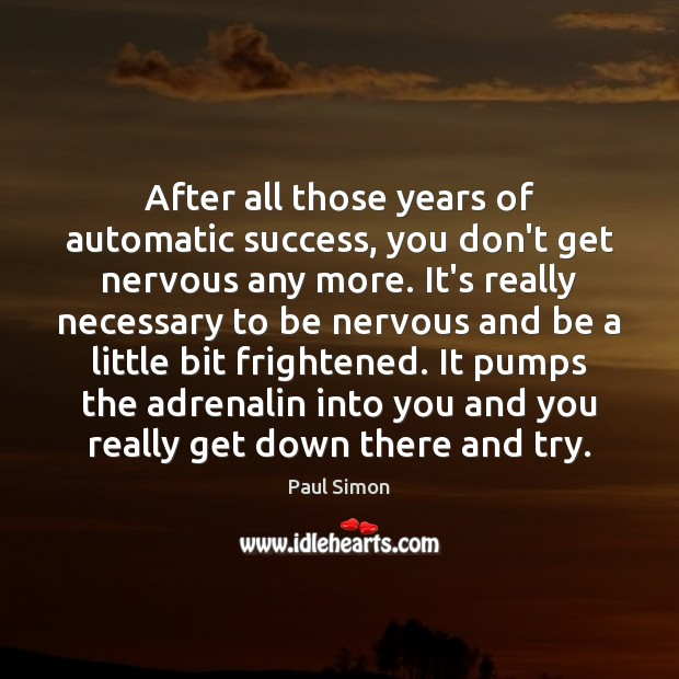 Image, After all those years of automatic success, you don't get nervous any