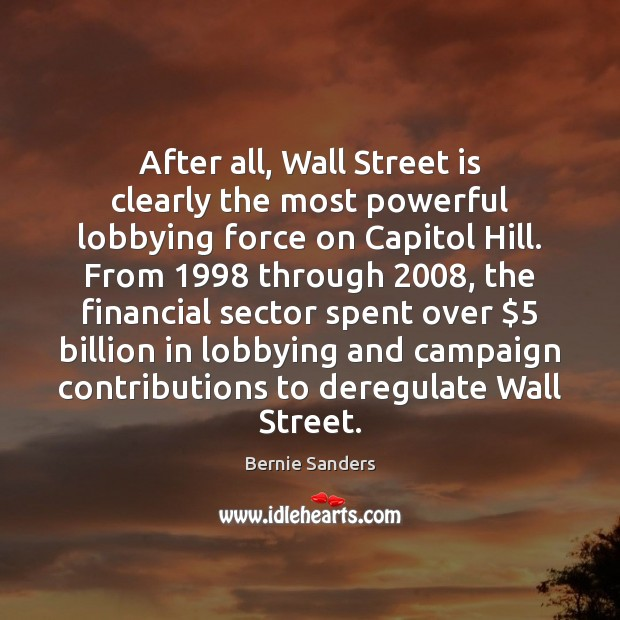 After all, Wall Street is clearly the most powerful lobbying force on Bernie Sanders Picture Quote