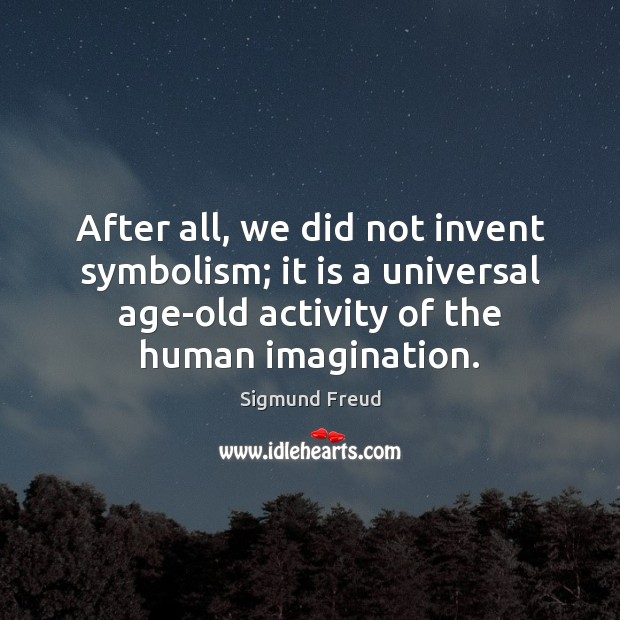 Image, After all, we did not invent symbolism; it is a universal age-old