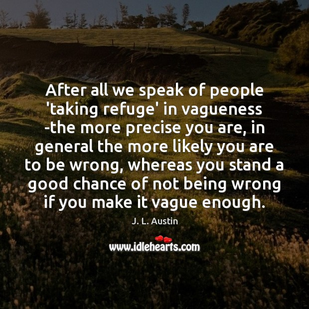 After all we speak of people 'taking refuge' in vagueness -the more J. L. Austin Picture Quote