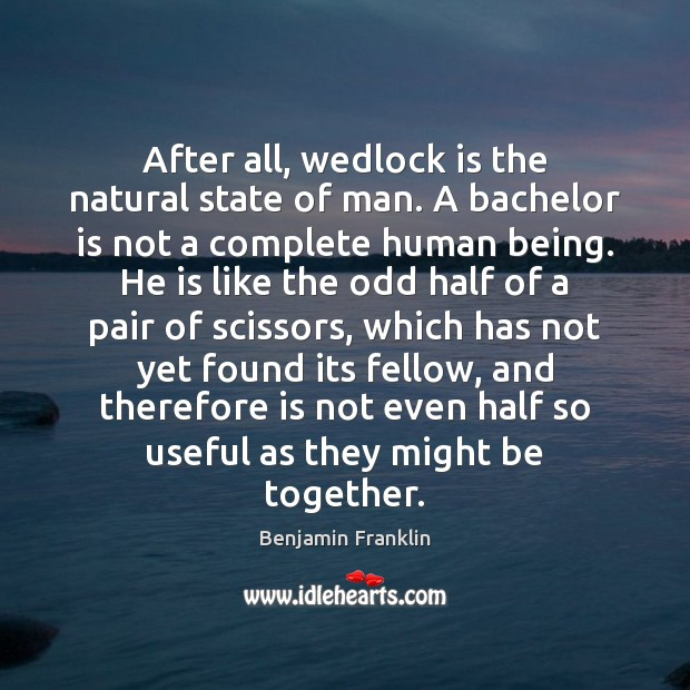 Image, After all, wedlock is the natural state of man. A bachelor is