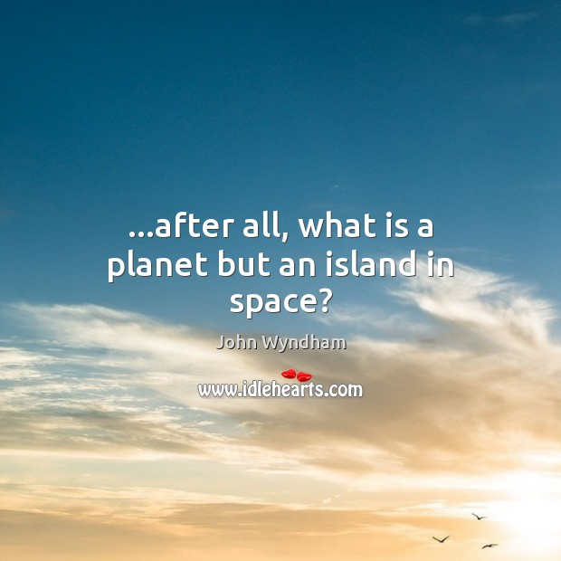 …after all, what is a planet but an island in space? Image
