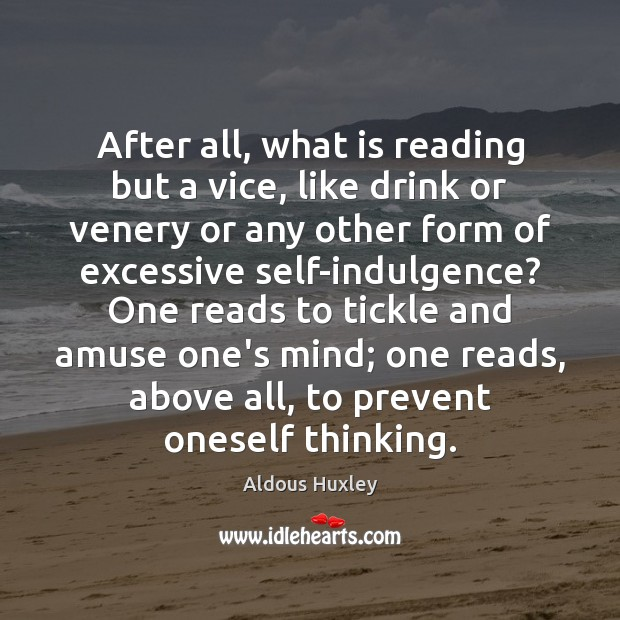 After all, what is reading but a vice, like drink or venery Image