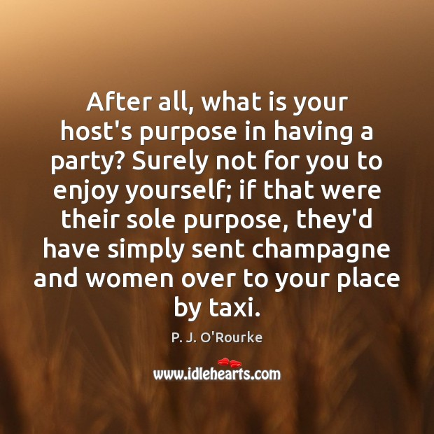 After all, what is your host's purpose in having a party? Surely Image