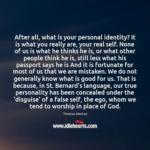 After all, what is your personal identity? It is what you really Image