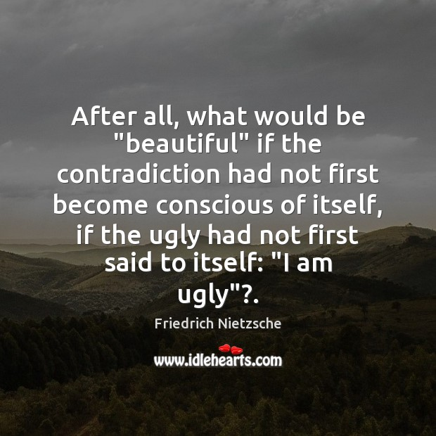 """Image, After all, what would be """"beautiful"""" if the contradiction had not first"""
