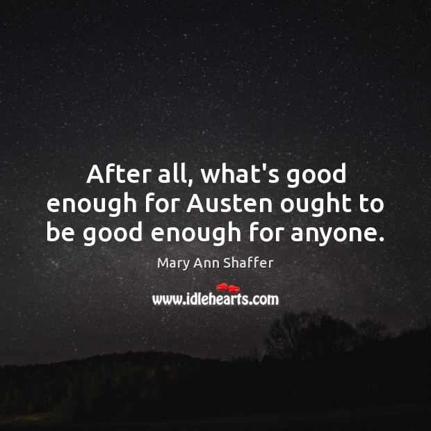 Image, After all, what's good enough for Austen ought to be good enough for anyone.