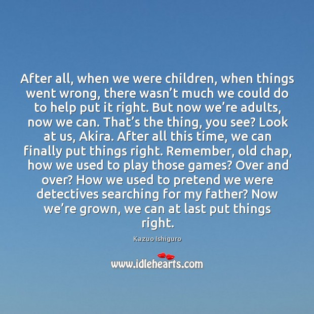 After all, when we were children, when things went wrong, there wasn' Image