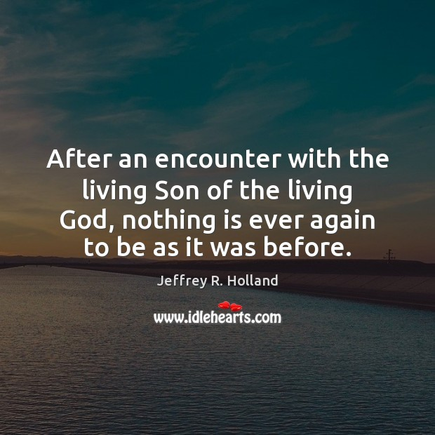 After an encounter with the living Son of the living God, nothing Image