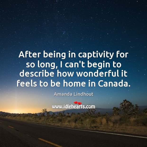 After being in captivity for so long, I can't begin to describe Amanda Lindhout Picture Quote