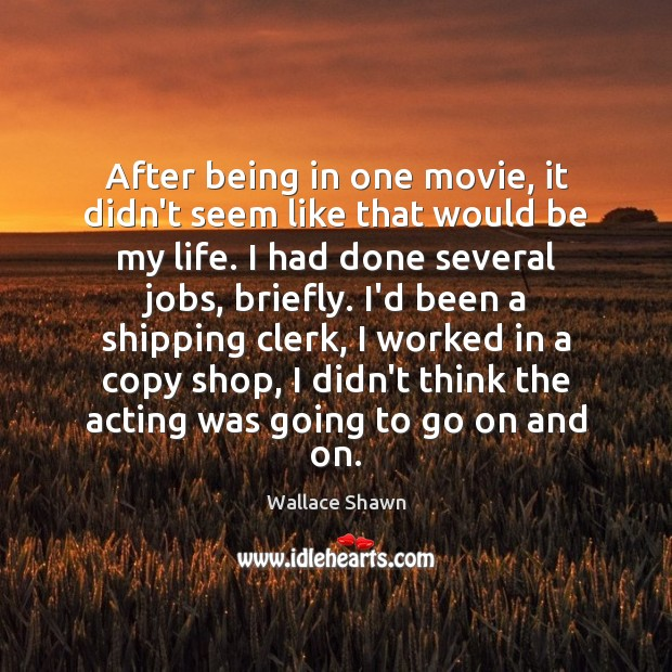 After being in one movie, it didn't seem like that would be Wallace Shawn Picture Quote