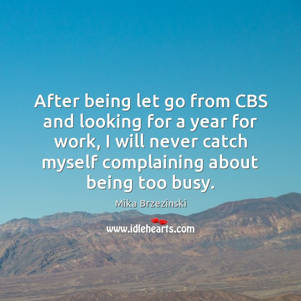 After being let go from CBS and looking for a year for Let Go Quotes Image