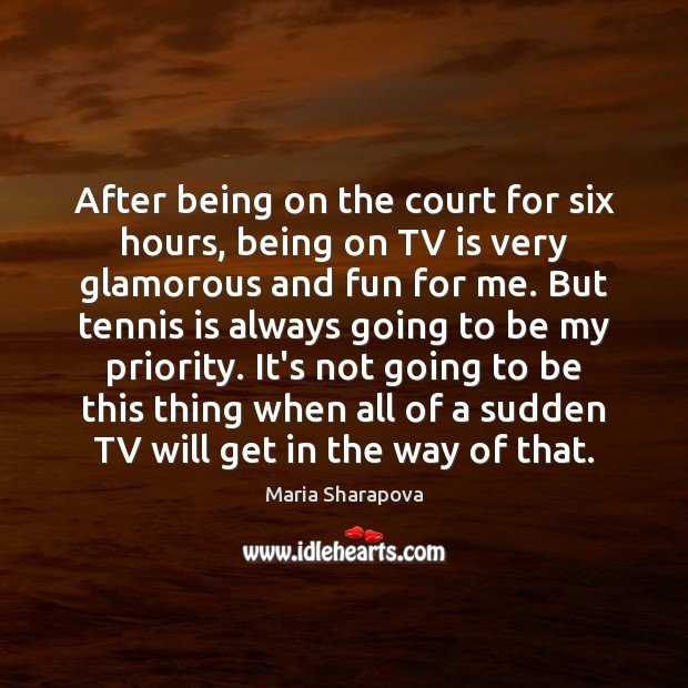 After being on the court for six hours, being on TV is Maria Sharapova Picture Quote