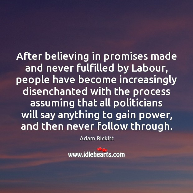 Image, After believing in promises made and never fulfilled by Labour, people have