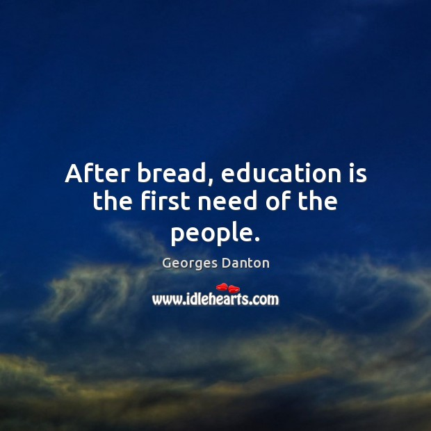 After bread, education is the first need of the people. Education Quotes Image