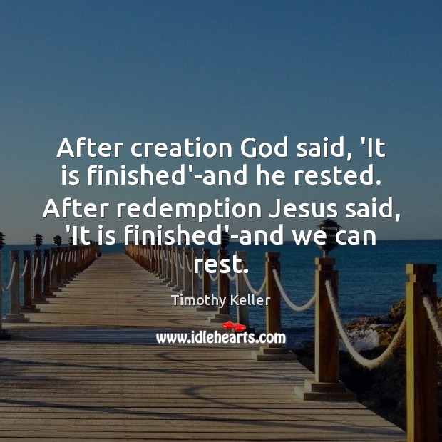 After creation God said, 'It is finished'-and he rested. After redemption Jesus Image