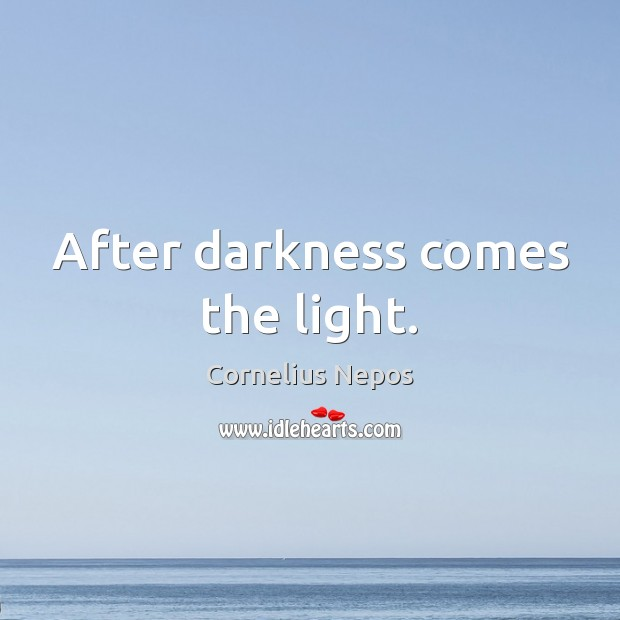 After darkness comes the light. Image